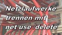 net use delete – Ein Windows-Netzlaufwerk trennen