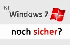 Ist Windows 7 noch sicher?...