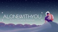 Alone With You: Indie-Titel für einsame Herzen