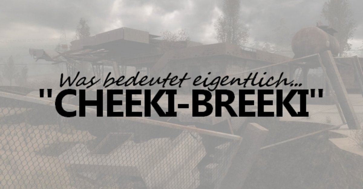 Cheeki Breeki Bedeutung Ursprung übersetzung