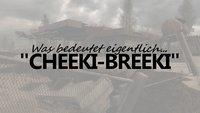 Cheeki Breeki - Bedeutung, Ursprung & Übersetzung