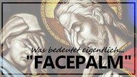 Facepalm (Meme) - Bedeutung von Wort und Geste