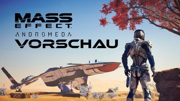 Mass Effect - Andromeda in der Vorschau: Das Beste aus drei Spielen?