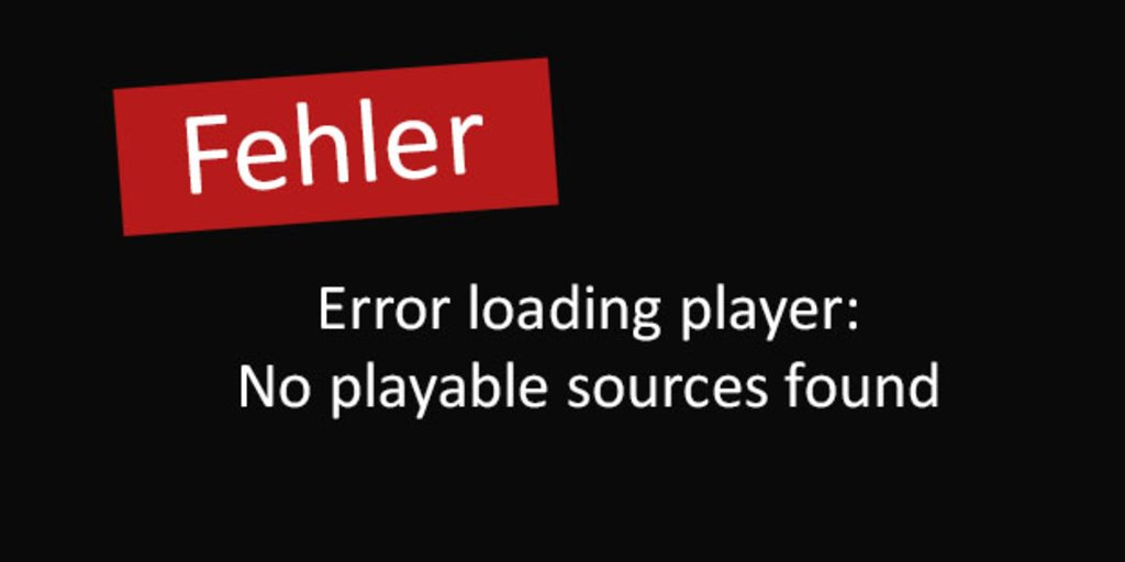 Lösung: Error loading player no playable sources found