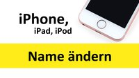 iPhone, iPad, iPod: Name ändern – so geht's