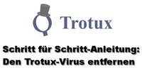 Trotux entfernen – Schritt für Schritt
