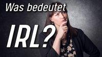Was bedeutet IRL? Die Erklärung