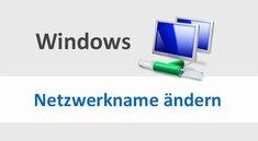 Netzwerkname ändern (Windows 10, 7 und 8) – so geht's
