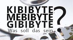 Gibibyte, Mebibyte, Kibibyte – Was soll das sein?