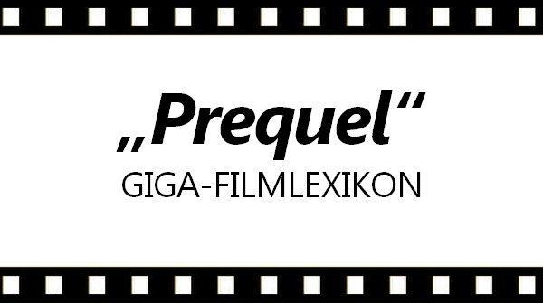 Was ist ein Prequel Bedeutung GIGA-Filmlexikon