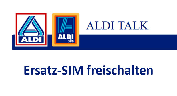 aldi talk ersatz sim karte freischalten Aldi Talk: Ersatz SIM Karte freischalten