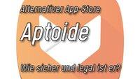Aptoide als alternativer Android Play Store – Falle oder Segen?