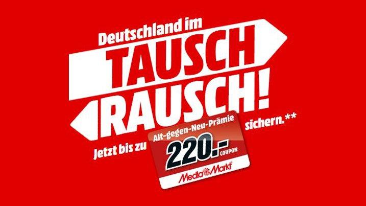 Media Markt Tausch-Rausch: Aktionsprodukt kaufen und bis zu 220 € Prämie erhalten