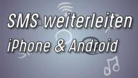 SMS weiterleiten – So geht's bei iPhone und Android!