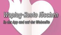 Waplog: Konto löschen – Webseite und App
