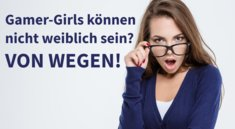 Vorsicht, Klischee: Gamer-Girls können weiblicher sein, als Du denkst
