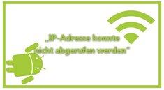 """""""IP-Adresse konnte nicht abgerufen werden"""" - Lösung für Android-WLAN"""