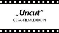 "Was heißt ""uncut"" & ""unrated""? – Das GIGA-Filmlexikon"