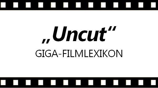 Was heisst uncut Bedeutung Uebersetzung GIGA-Filmlexikon