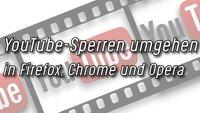 YouTube-Sperre umgehen in Firefox, Chrome und Opera
