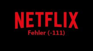 Netflix Fehler (-111): Wenn der Netflix-Dienst nicht erreicht wird