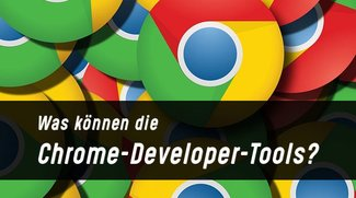 Chrome Developer Tools: Die Entwicklertools im Überblick
