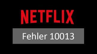 Lösung: Netflix-Fehler 10013