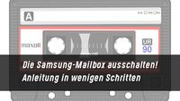 Die Samsung-Mailbox ausschalten oder anschalten