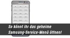 Das geheime Samsung-Service-Menü öffnen