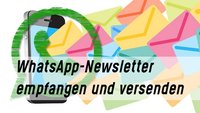 WhatsApp-Newsletter erstellen und empfangen
