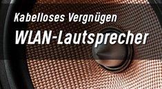 WLAN-Lautsprecher: Funktionsweise, Kosten, Kauftipps