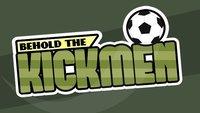 Behold the Kickmen - Fußballspiel von Mann ohne Fußball-Know-How