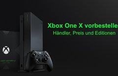 Xbox One X vorbestellen:...