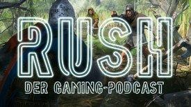 Rush - Der Gaming Podcast / Folge 4: ...