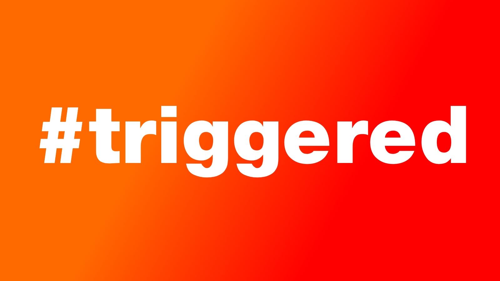 Triggered Oder Triggern Was Bedeutet Das Giga