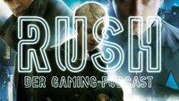 RUSH - Der Gaming-Podcast: Menschen, Maschinen und Dark Souls (#7)
