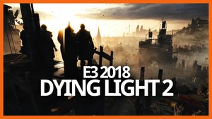 Dying Light 2 – E3 2018 Ersteindruck