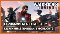 E3 2019 Highlights & News von Tag 2: Watch Dogs Legion, Final Fantasy 7 Remake und mehr
