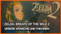 Zelda - Breath of the Wild 2: Unsere Wünsche und Theorien