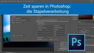 Photoshop: Stapelverarbeitung nutzen zum Zeit sparen – so wird's gemacht
