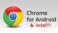 Chrome für Android: Update macht den Browser Intel-kompatibel