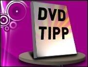 Die DVD Tipps der Woche