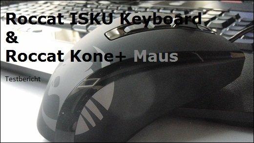 Gamerset im Test - Roccat Tastatur Isku und Maus Kone im perfekten Zusammenspiel