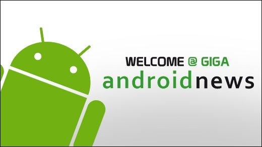 GIGA goes Android - Androidnews nun auf GIGA