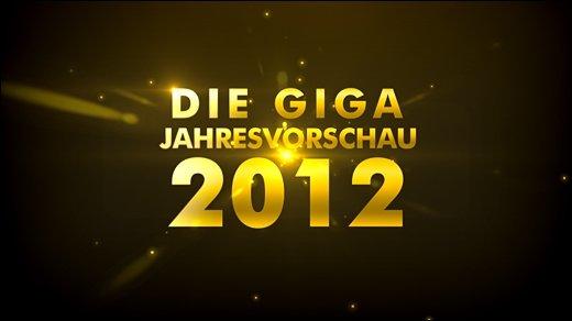 GIGA Jahresvorschau 2012 - Die 12 kommenden Spielehighlights des Jahres 2012 - Teil 1