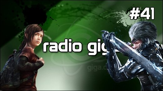 Podcast - radio giga #41 - radio giga #41 - VGA's 2011, The Last of Us, Metal Gear Rising - Revengeance, DotA 2 &amp&#x3B; mehr