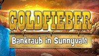 Goldfieber: Bankraub in Sunnyvale